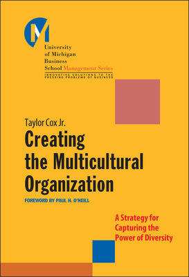 Creating the Multicultural Organization: A Strategy for Capturing the Power of Diversity - Cox, Taylor, and Quinn, Robert E (Foreword by), and O'Neill, Paul H (Foreword by)