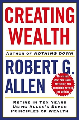 Creating Wealth: Retire in Ten Years Using Allen's Seven Principles of Wealth - Allen, Robert G