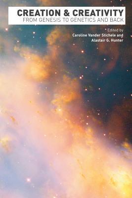 Creation and Creativity: From Genesis to Genetics and Back - Vander Stichele, Caroline (Editor)