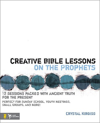 Creative Bible Lessons on the Prophets: 12 Sessions Packed with Ancient Truth for the Present - Kirgiss, Crystal