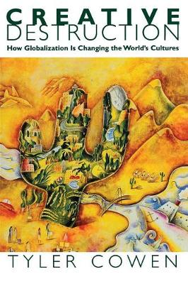 Creative Destruction: How Globalization Is Changing the World's Cultures - Cowen, Tyler