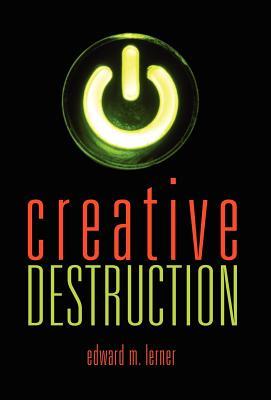Creative Destruction - Lerner, Edward M