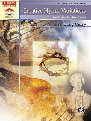 Creative Hymn Variations: New Settings for Classic Themes - Curry, Craig