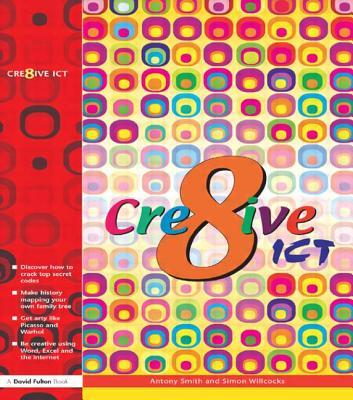 Creative ICT - Smith, Anthony, and Willcocks, Simon