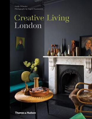 Creative Living: London - Wheeler, Emily, and Rasmussen, Ingrid