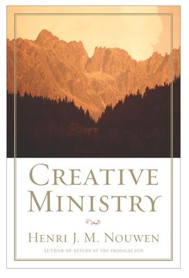 Creative Ministry - Nouwen, Henri J M