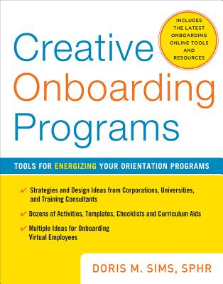 Creative Onboarding Programs: Tools for Energizing Your Orientation Program - Sims, Doris M