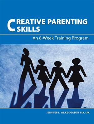 Creative Parenting Skills-the Training Handbook - Jennifer L. Wilke-Deaton