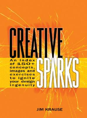 Creative Sparks: An Index of 150+ Concepts, Images and Exercises to Ignite Your Design Ingenuity - Krause, Jim