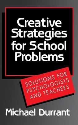 Creative Strategies for School Problems: Solutions for Psychologists and Teachers - Durrant, Michael, psy