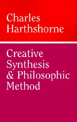 Creative Synthesis and Philosophic Method - Hartshorne, Charles
