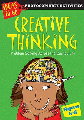 Creative Thinking Ages 6-8: Problem Solving Across the Curriculum - Baker, Ann
