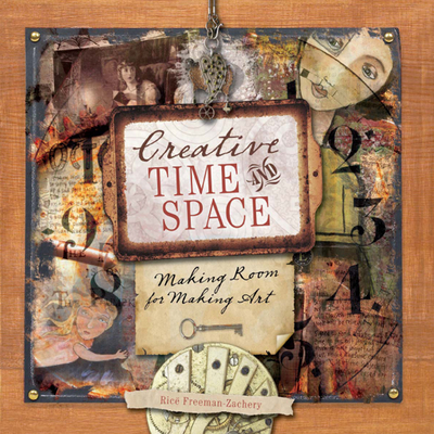 Creative Time and Space: Making Room for Making Art - Freeman-Zachery, Rice, and Davenport, Tonia (Editor)