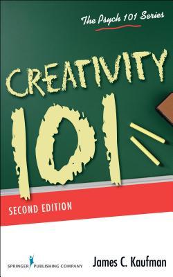 Creativity 101 - Kaufman, James C, PhD