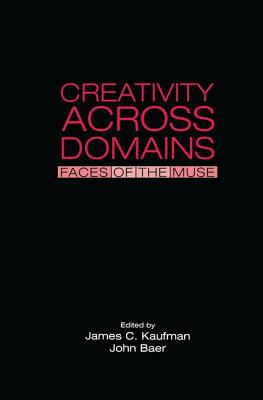 Creativity Across Domains: Faces of the Muse - Kaufman, James C. (Editor), and Baer, John (Editor)