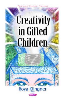Creativity in Gifted Children - Klingner, Roya (Editor)