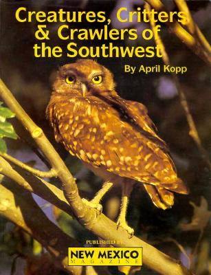 Creatures, Critters, and Crawlers of the Southwest - Kopp, April