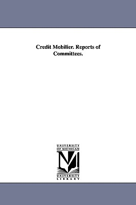 Credit Mobilier. Reports of Committees. - United States Congress House, States Congress House