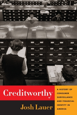 Creditworthy: A History of Consumer Surveillance and Financial Identity in America - Lauer, Josh