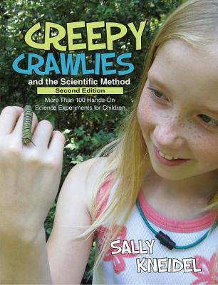 Creepy Crawlies and the Scientific Method: More Than 100 Hands-On Science Experiments for Children - Kneidel, Sally