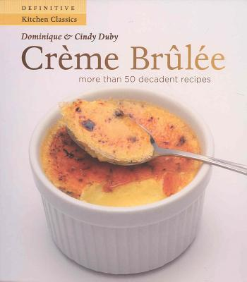 Creme Brulee: More Than 50 Decadent Recipes - Duby, Dominique, and Duby, Cindy