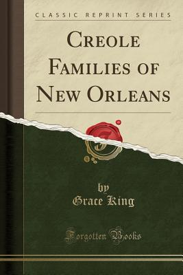 Creole Families of New Orleans (Classic Reprint) - King, Grace