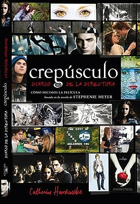 Crepusculo: Diario de la Directora: Como Hicimos la Pelicula Basada en la Novela de Stephenie Meyer - Hardwicke, Catherine