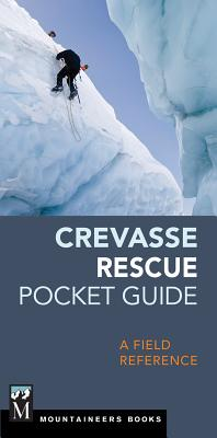 Crevasse Rescue Pocket Guide: A Field Reference - The Mountaineers