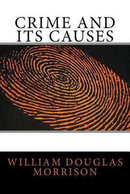 Crime and Its Causes - Morrison, William Douglas
