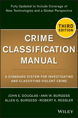 Crime Classification Manual: A Standard System for Investigating and Classifying Violent Crime - Douglas, John E, and Burgess, Ann W, and Burgess, Allen G