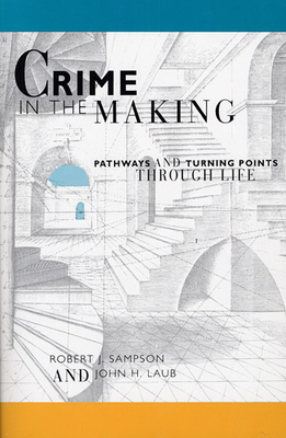 Crime in the Making: Pathways and Turning Points Through Life - Sampson, Robert J, and Laub, John H