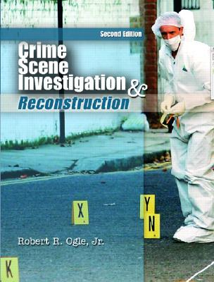Crime Scene Investigation and Reconstruction: With Guidelines for Crime Scene Search and Physical Evidence Collection - Ogle, Robert R, Jr.