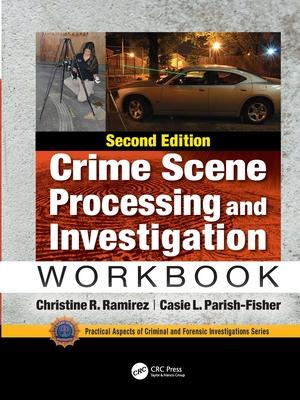 Crime Scene Processing and Investigation Workbook, Second Edition - Ramirez, Christine R., and Parish-Fisher, Casie L.