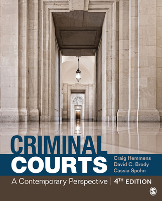 Criminal Courts: A Contemporary Perspective - Hemmens, Craig T, and Brody, David C, and Spohn, Cassia