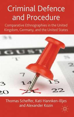 Criminal Defence and Procedure: Comparative Ethnographies in the United Kingdom, Germany, and the United States - Scheffer, Thomas