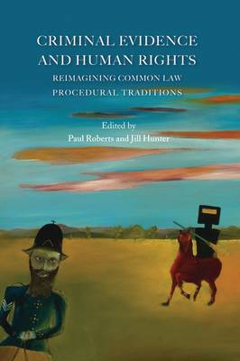 Criminal Evidence and Human Rights: Reimagining Common Law Procedural Traditions - Roberts, Paul (Editor), and Hunter, Jill (Editor)
