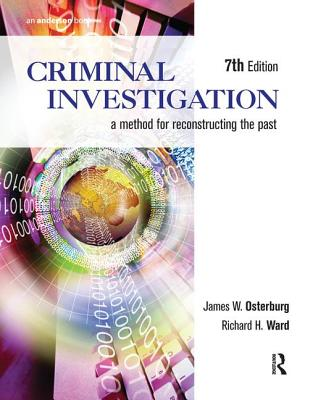 Criminal Investigation: A Method for Reconstructing the Past - Osterburg, James W., Dr., and Ward, Richard H., Dr.
