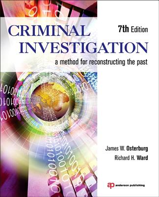 Criminal Investigation: A Method for Reconstructing the Past - Osterburg, James W, and Ward, Richard H