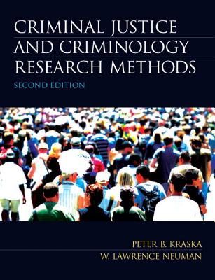 Criminal Justice and Criminology Research Methods - Kraska, Peter B., and Neuman, W. Lawrence