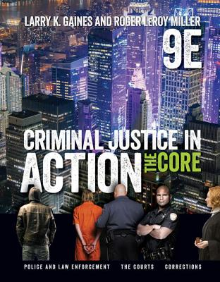 Criminal Justice in Action: The Core - Gaines, Larry K, and Miller, Roger LeRoy