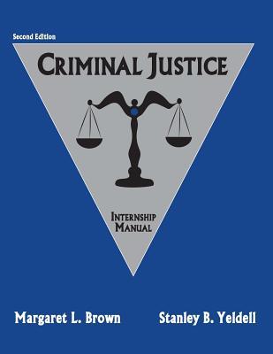 Criminal Justice: Internship Manual - Brown, Margaret L