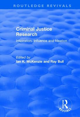 Criminal Justice Research: Inspiration Influence and Ideation - McKenzie, Ian K