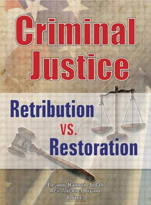 Criminal Justice: Retribution vs. Restoration - Judah, Eleanor Hannon