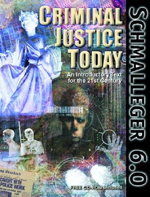 Criminal Justice Today: An Introductory Text for the 21st Century - Schmalleger, Frank M, Ph.D.