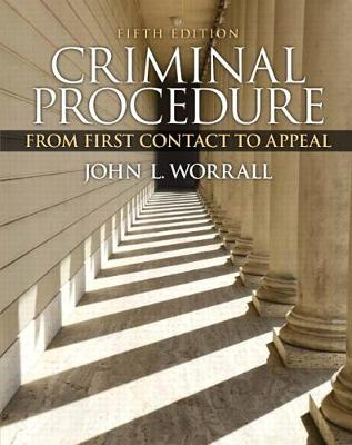 Criminal Procedure: From First Contact to Appeal - Worrall, John L.