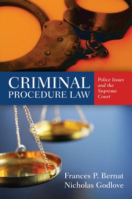 Criminal Procedure Law: Police Issues and the Supreme Court - Bernat, Frances P, Dr., and Godlove, Nicholas