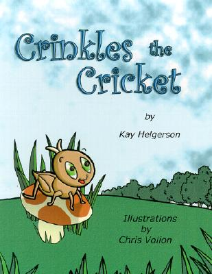 Crinkles the Cricket - Helgerson, Kay, and Volion, Chris (Illustrator)