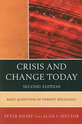 Crisis and Change Today: Basic Questions of Marxist Sociology - Knapp, Peter, and Spector, Alan