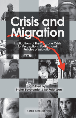 Crisis and Migration: Implications of the Eurozone Crisis for Perceptions, Politics and Policies of Migration - Bevelander, Pieter (Editor), and Petersson, Bo (Editor)