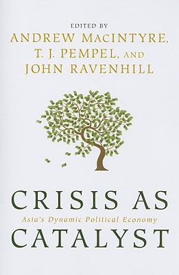Crisis as Catalyst: Asia's Dynamic Political Economy - Macintyre, Andrew (Editor), and Pempel, T J (Editor), and Ravenhill, John (Editor)